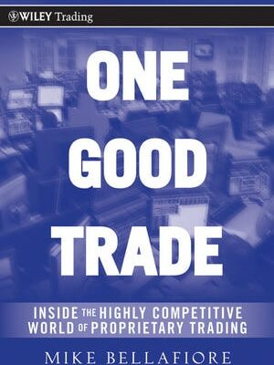 One Good Trade: Inside the Highly Competitive World of Proprietary Trading von Mike Bellafiore