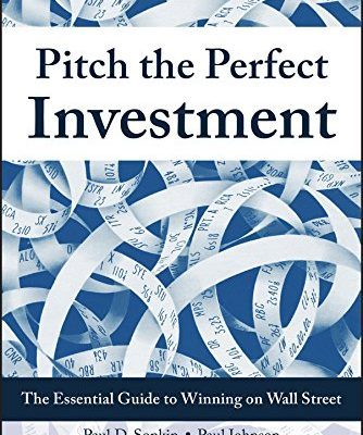 Pitch the Perfect Investment: The Essential Guide to Winning on Wall Street by Paul D. Sonkin & Paul Johnson