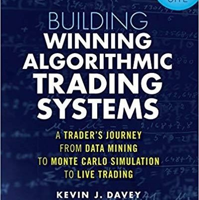 Building Winning Algorithmic Trading Systems, + Website: A Trader's Journey From Data Mining to Monte Carlo Simulation to Live Trading by Kevin Davey