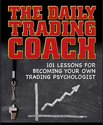 The Daily Trading Coach: 101 Lessons for Becoming Your Own Trading Psychologist von Brett N. Steenbarger, PhD