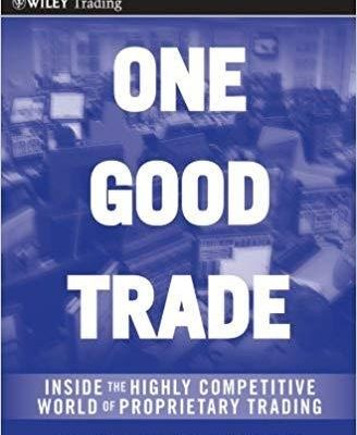 One Good Trade: Inside the Highly Competitive World of Proprietary Trading   by Mike Bellafiore