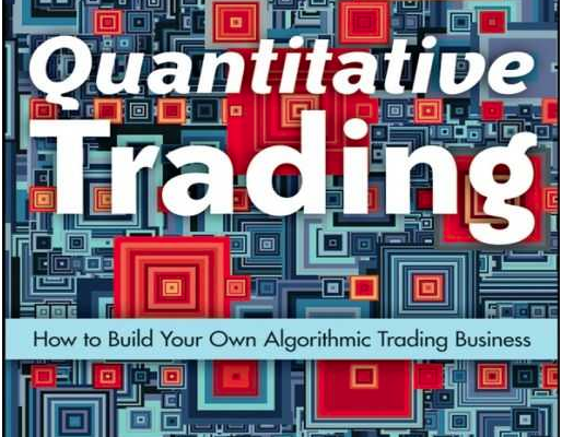 Quantitative Trading: How to Build Your Own Algorithmic Trading Business (Wiley Trading Book 381) BY ERNEST P. CHAN