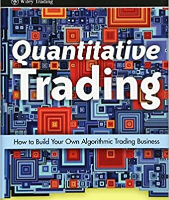 Quantitative Trading: How to Build Your Own Algorithmic Trading Business (Wiley Trading Book 381) VON ERNEST P. CHAN