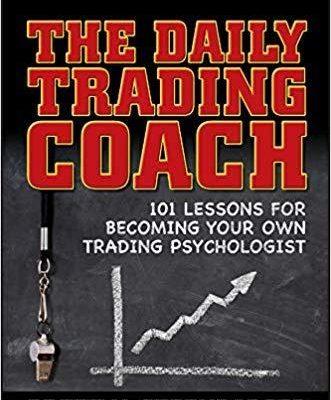 The Daily Trading Coach: 101 Lessons for Becoming Your Own Trading Psychologist by Brett N. Steenbarger, PhD
