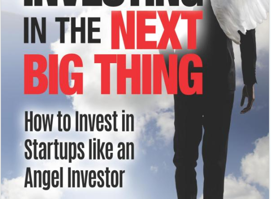 Investing in the Next Big Thing: How to Invest in Startups and Equity Crowdfunding like an Angel Investor BY JOSEPH HOGUE