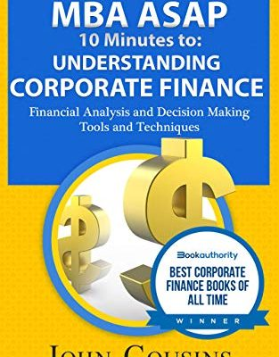 MBA ASAP 10 Minutes to: Understanding Corporate Finance