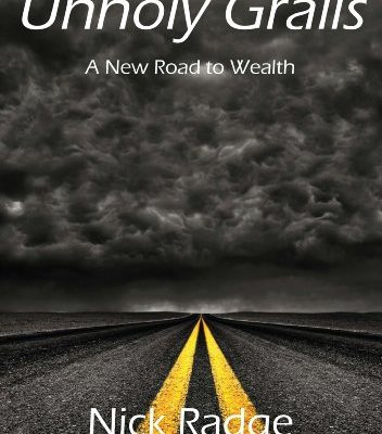 Unholy Grails – A New Road to Wealth